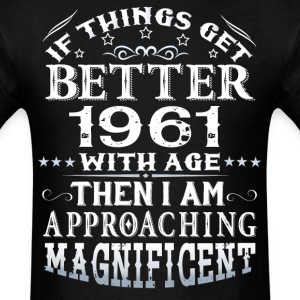 IF THINGS GET BETTER WITH AGE-1961 T-Shirts - Men's T-Shirt
