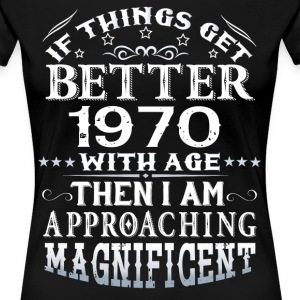 IF THINGS GET BETTER WITH AGE-1970 T-Shirts - Women's Premium T-Shirt