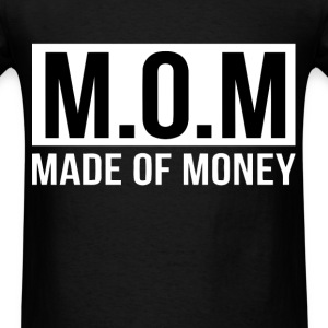 Mom - Made of money - Men's T-Shirt