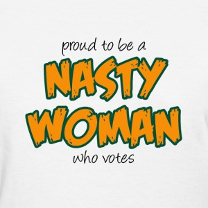 Nasty Woman - Women's T-Shirt