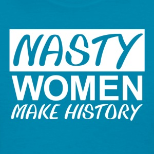 Nasty Woman Nasty Women Make HIstory - Women's T-Shirt