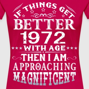 IF THINGS GET BETTER WITH AGE-1972 T-Shirts - Women's Premium T-Shirt