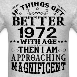IF THINGS GET BETTER WITH AGE-1972 T-Shirts - Men's T-Shirt