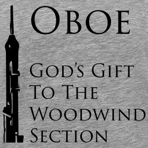Oboe, God's gift to the woodwind section - Men's Premium T-Shirt