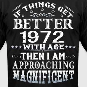 IF THINGS GET BETTER WITH AGE-1972 T-Shirts - Men's T-Shirt by American Apparel