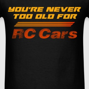 you're never too old for RC Cars. - Men's T-Shirt
