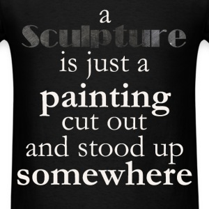 A sculpture is just a painting cut out and stood u - Men's T-Shirt