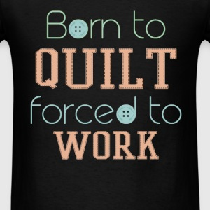 Born to quilt forced to work - Men's T-Shirt