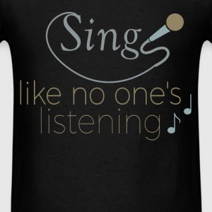 Sing like no one's listening - Men's T-Shirt