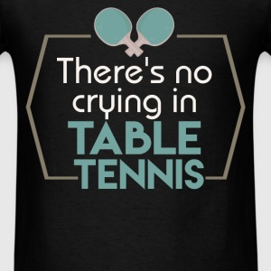 There's no crying in table tennis - Men's T-Shirt