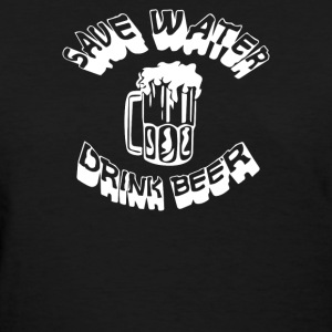 Save Water drink Beer FUNNY - Women's T-Shirt