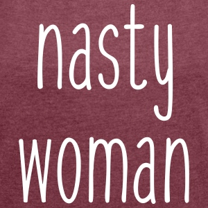 Nasty Woman T-Shirts - Women´s Rolled Sleeve Boxy T-Shirt