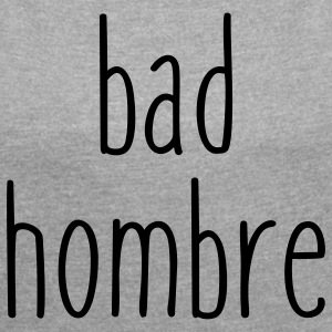 Bad Hombres T-Shirts - Women´s Roll Cuff T-Shirt