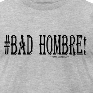 #BAD  HOMBRE! T-Shirts - Men's T-Shirt by American Apparel
