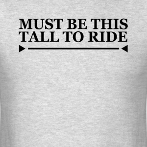 MUST BE THIS TALL TO RIDE T-Shirts - Men's T-Shirt