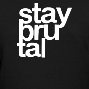 Stay Brutal - Women's T-Shirt