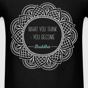 What you think - you become Buddha - Men's T-Shirt