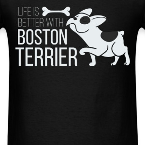 Life is better with Boston Terrier - Men's T-Shirt