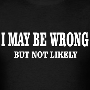 I My Be Wrong But Not Likely t shirt - Men's T-Shirt