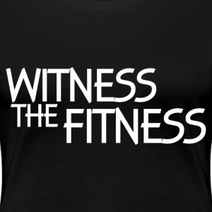 WITNESS THE FITNESS T-Shirts - Women's Premium T-Shirt