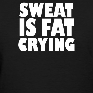 Sweat Is Fat Crying Bodybuilding Gym Wear Training - Women's T-Shirt