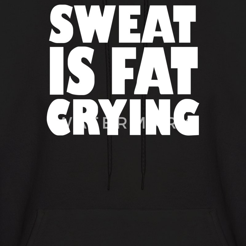 Sweat Is Fat Crying Bodybuilding Gym Wear Training - Men's Hoodie