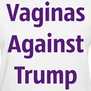Vaginas Against Trump - Women's T-Shirt