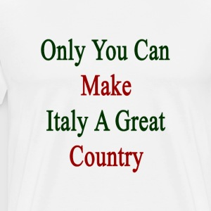only_you_can_make_italy_a_great_country T-Shirts - Men's Premium T-Shirt