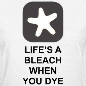 Lifes a Bleach T-Shirts - Women's T-Shirt