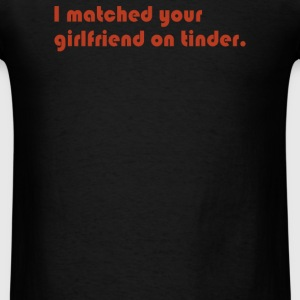Tinder Girlfriend - Men's T-Shirt