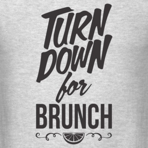 Turn Down For Brunch - Men's T-Shirt