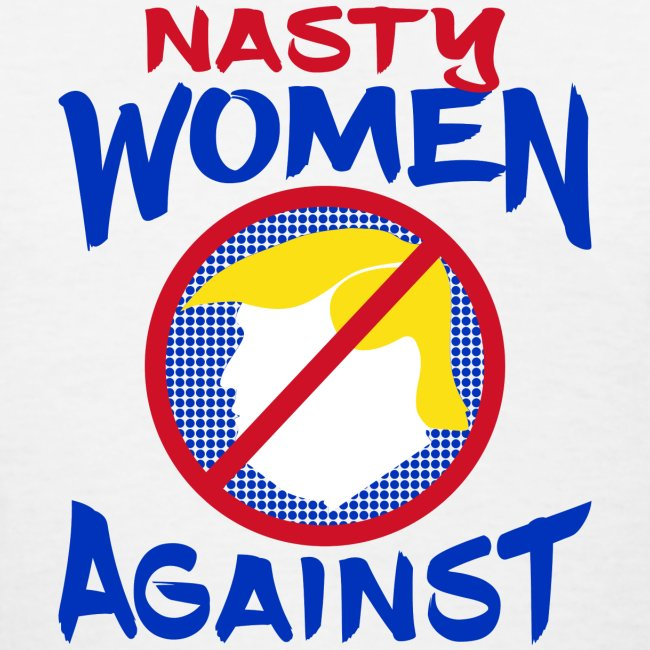 Ethos Wear Design And Apparel  Nasty Women Against Trump Womens White T-Shirt -5676