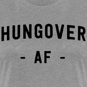 Hungover AF T-Shirts - Women's Premium T-Shirt