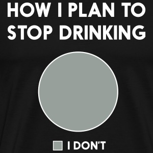 How I plan to stop drinking. I don't. Pie Chart T-Shirts - Men's Premium T-Shirt
