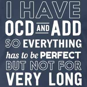 I have OCD and ADD so everything has to be perfect T-Shirts - Men's Premium T-Shirt
