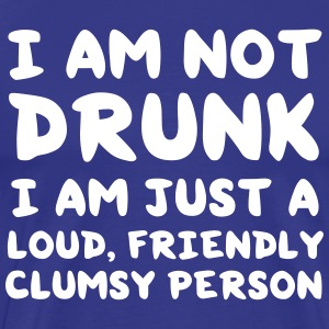 I am not drunk I am just a loud friendly clumsy T-Shirts - Men's Premium T-Shirt