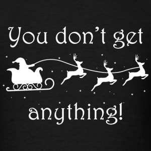 You Don't Get Anything! - Men's T-Shirt