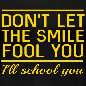 Don't let the smile fool you. I'll school you T-Shirts - Women's Premium T-Shirt