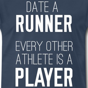 Date a runner. Every other athlete is a player T-Shirts - Men's Premium T-Shirt