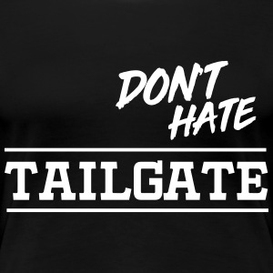 Don't hate tailgate T-Shirts - Women's Premium T-Shirt