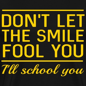Don't let the smile fool you. I'll school you T-Shirts - Men's Premium T-Shirt