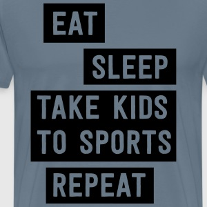 Eat Sleep Take kids to sports. Repeat T-Shirts - Men's Premium T-Shirt