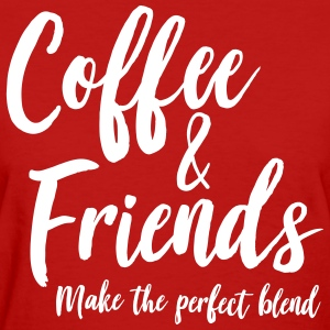 Coffee and friends. Make the perfect blend T-Shirts - Women's T-Shirt