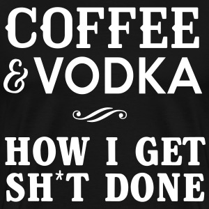 Coffee and Vodka. How I get sh*t done T-Shirts - Men's Premium T-Shirt
