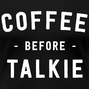 Coffee before talkie T-Shirts - Women's Premium T-Shirt