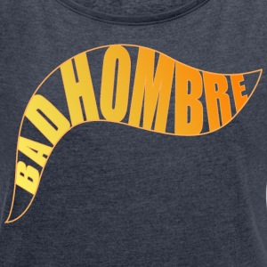 Bad Hombre T-Shirts - Women´s Rolled Sleeve Boxy T-Shirt