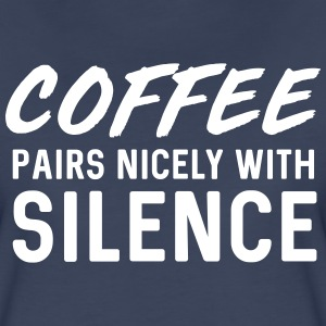 Coffee Pairs Nicely with Silence T-Shirts - Women's Premium T-Shirt