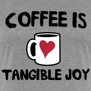 Coffee is tangible joy T-Shirts - Women's Premium T-Shirt