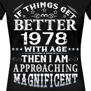 IF THINGS GET BETTER WITH AGE-1978 T-Shirts - Women's Premium T-Shirt