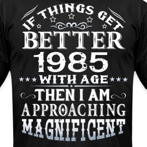IF THINGS GET BETTER WITH AGE-1985 T-Shirts - Men's T-Shirt by American Apparel